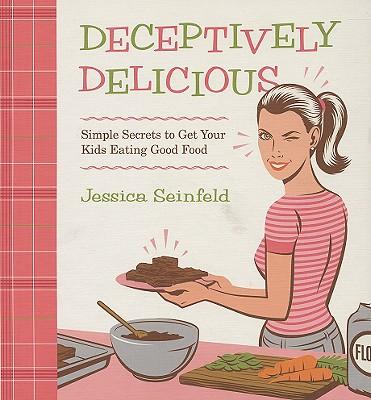 Deceptively Delicious By Seinfeld, Jessica/ Hubbard, Lisa (PHT)/ Vance, Steve (ILT)