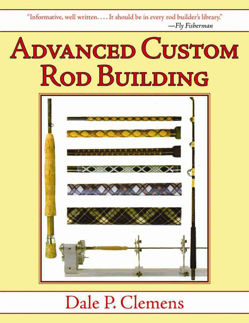 Advanced Custom Rod Building By Clemens, Dale P.